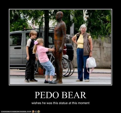 PEDO BEAR wishes he was this statue at this moment