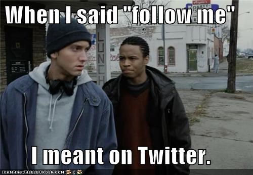 "When I said ""follow me"" I meant on Twitter."