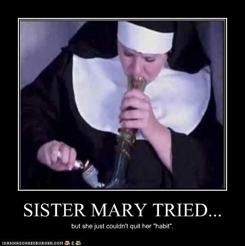 "SISTER MARY TRIED... but she just couldn't quit her ""habit""."