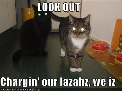 LOOK OUT  Chargin' our lazahz, we iz