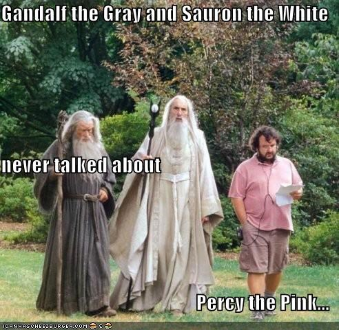 Gandalf the Gray and Sauron the White never talked about Percy the Pink...