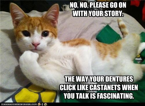 caption,captioned,castanets,cat,click,comparison,continue,dentures,fascinated,fascinating,go on,no,please,simile,story,tabby