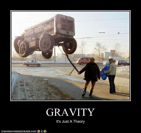 GRAVITY It's Just A Theory