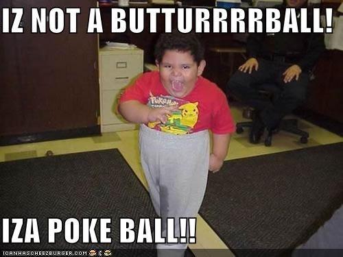 fat kid,Movies and Telederp,pokeball,pokeman kid,Pokémon
