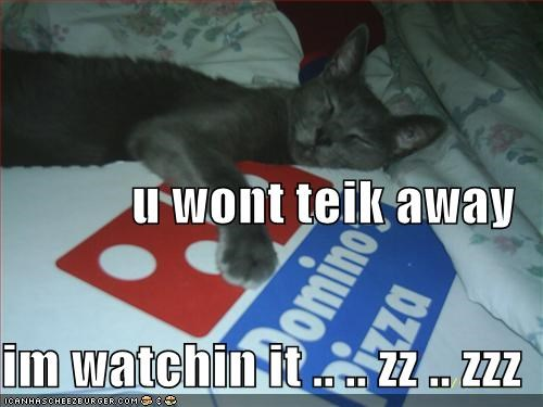 u wont teik away im watchin it zz zzz cheezburger funny