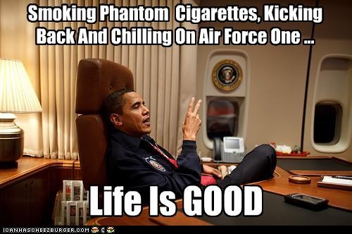 Smoking Phantom Cigarettes, Kicking Back And Chilling On Air Force One ... Life Is GOOD