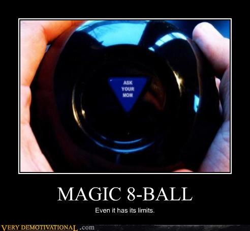 ask your mom,limits,MAGIC 8-BALL
