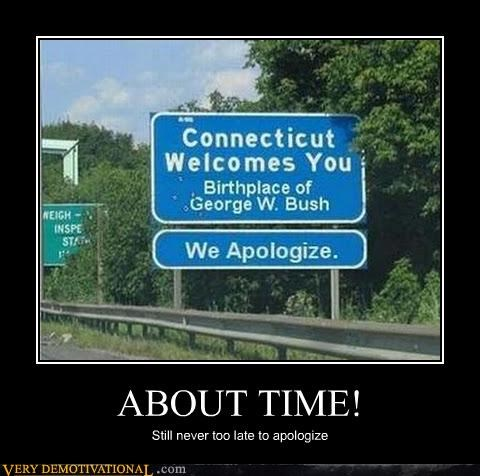 about time,apology,Connecticut,George Bush