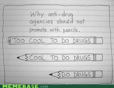 cool,do drugs,drugs,Memes,pencils,school