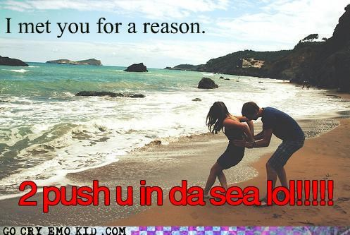fun times,ocean,push,reason