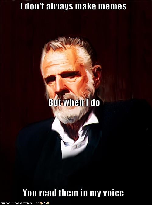 interesting,man,Memes,reading,the most interesting man in the world,voice