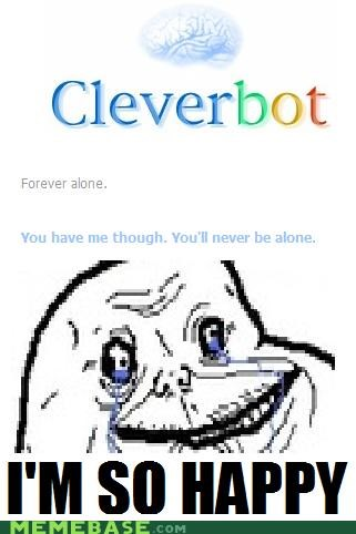 Cleverbot,forever alone,happy,never