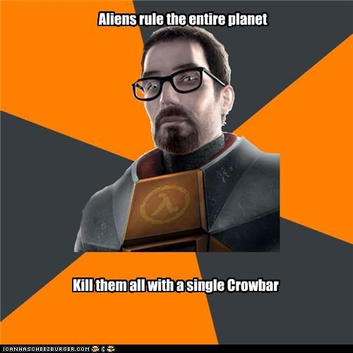 Aliens rule the entire planet Kill them all with a single Crowbar