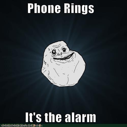 alarm calls forever alone phone - 4672289280