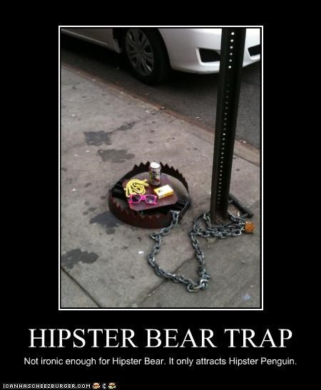 HIPSTER BEAR TRAP Not ironic enough for Hipster Bear. It only attracts Hipster Penguin.