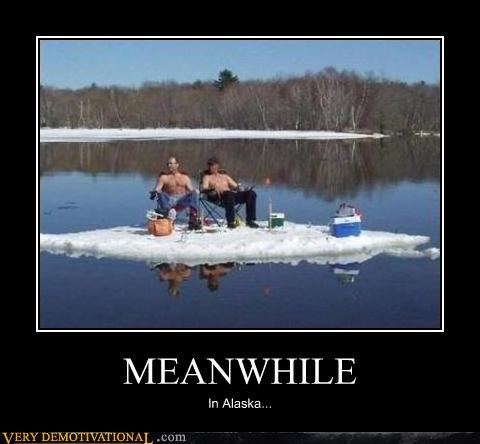 MEANWHILE In Alaska...