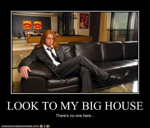 LOOK TO MY BIG HOUSE There's no one here...