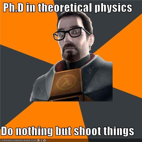 gordon freeman,half life,Memes,physics,shooting,verbs