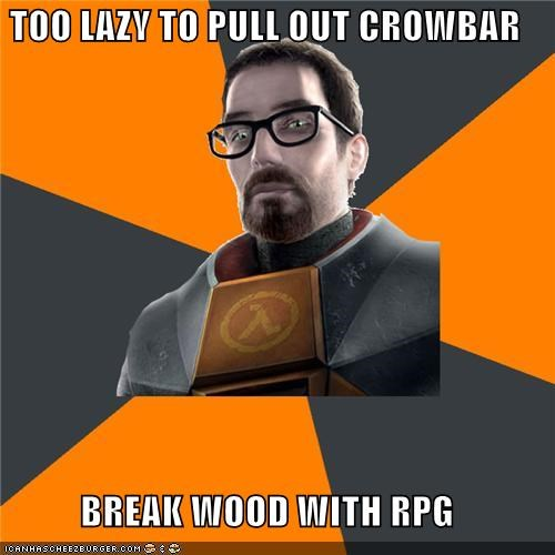 FPS,gordon freeman,guns,laziness,RPG,video games,wood