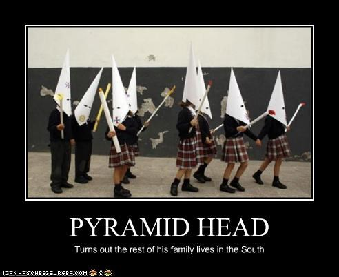 PYRAMID HEAD Turns out the rest of his family lives in the South