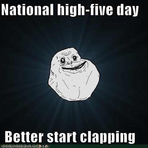 forever alone,high five,holidays,koan,one hand clapping