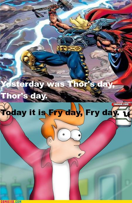 FRIDAY,fry,Party,Thor,Thursday