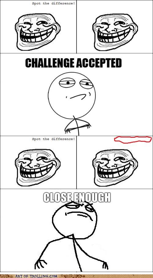 challenge Close Enough difference trix trollface - 4680274688