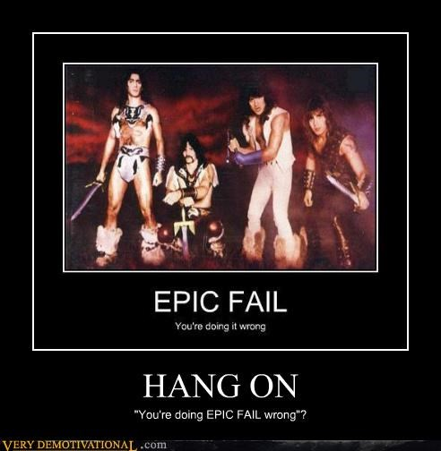 "HANG ON ""You're doing EPIC FAIL wrong""?"