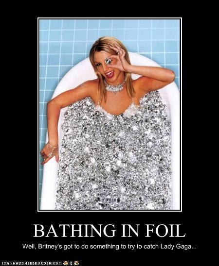 BATHING IN FOIL Well, Britney's got to do something to try to catch Lady Gaga...