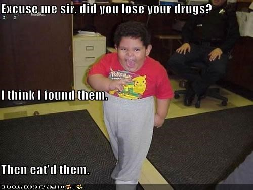 Excuse me sir, did you lose your drugs? I think I found them  Then