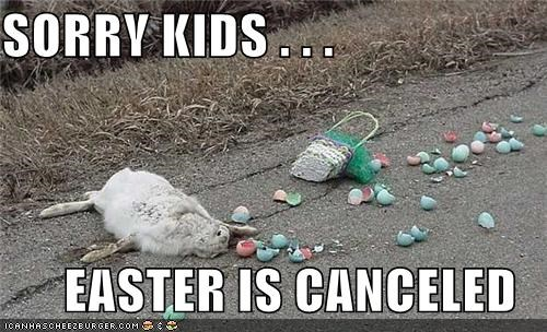 Sorry Kids Easter Is Canceled Cheezburger Funny Memes