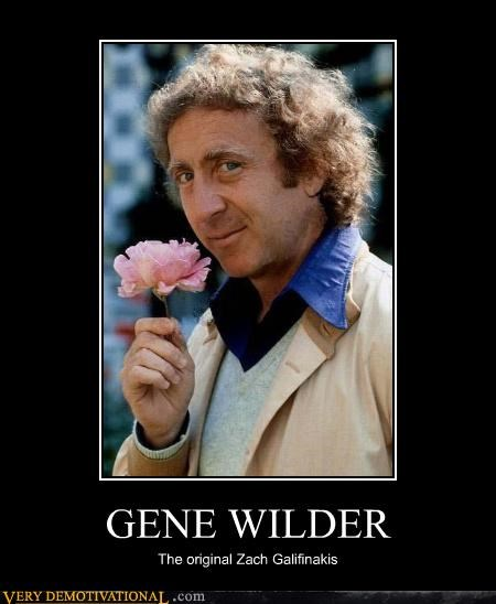 GENE WILDER The original Zach Galifinakis