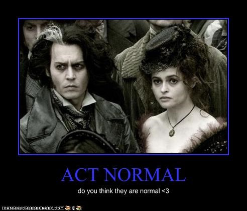 ACT NORMAL do you think they are normal <3