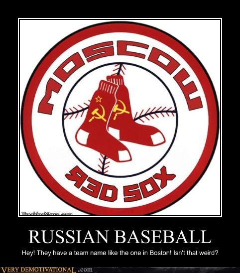 RUSSIAN BASEBALL Hey! They have a team name like the one in Boston! Isn't that weird?