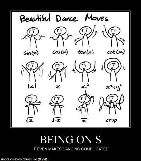 BEING ON S IT EVEN MAKES DANCING COMPLICATED