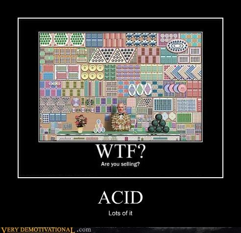 ACID Lots of it