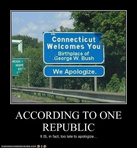ACCORDING TO ONE REPUBLIC It IS, in fact, too late to apologize...