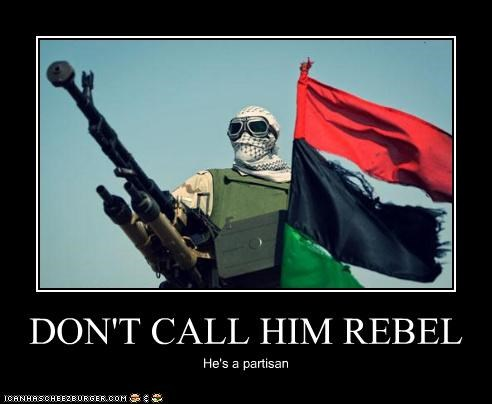 DON'T CALL HIM REBEL He's a partisan