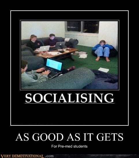 hilarious,pre-med,socializing,students