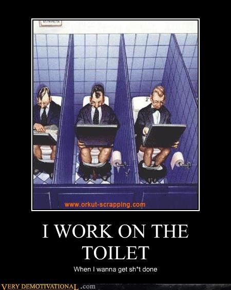Very demotivational poster about working on the toilet to get sh*t done.