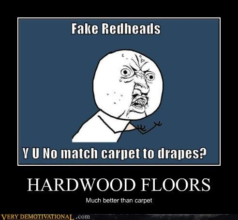 hardwood floors,hilarious,pubic hair,red heads,Y U NO