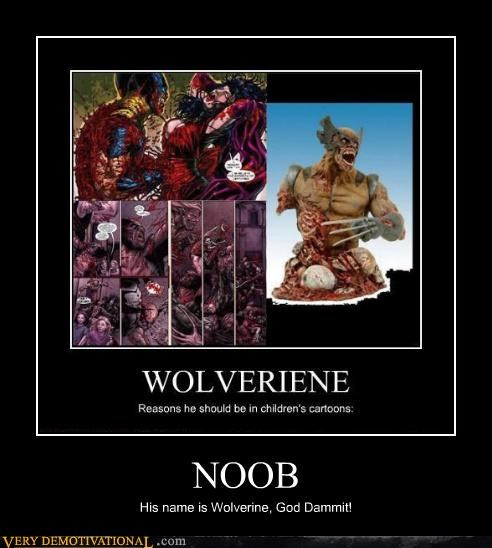NOOB His name is Wolverine, God Dammit!