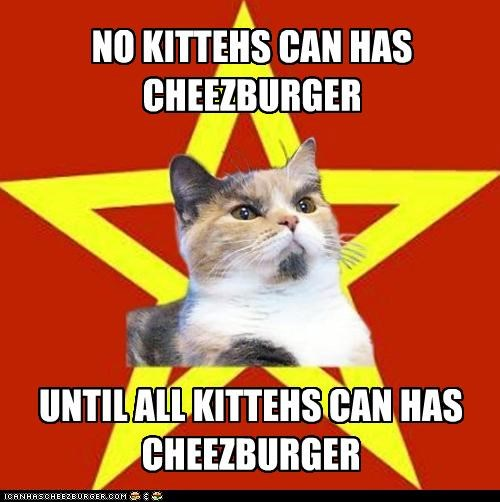 NO KITTEHS CAN HAS CHEEZBURGER UNTIL ALL KITTEHS CAN HAS CHEEZBURGER