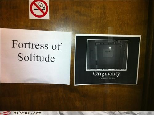 fortress of solitude,originality,signs,very demotivational