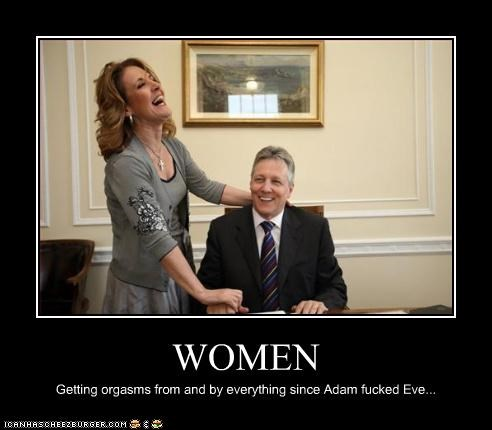 WOMEN Getting orgasms from and by everything since Adam fucked Eve...