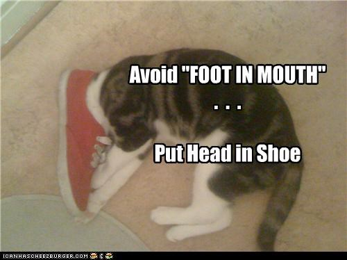 "Avoid ""FOOT IN MOUTH"" . . . Put Head in Shoe"