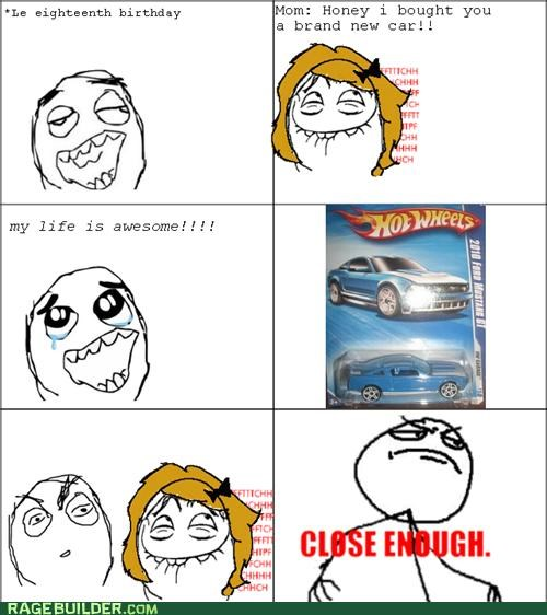 birthday,car,Close Enough,first,mom,Rage Comics