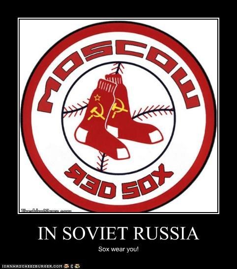 IN SOVIET RUSSIA Sox wear you!