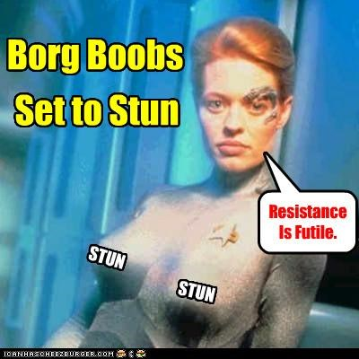 Set to Stun Borg Boobs STUN STUN Resistance Is Futile.