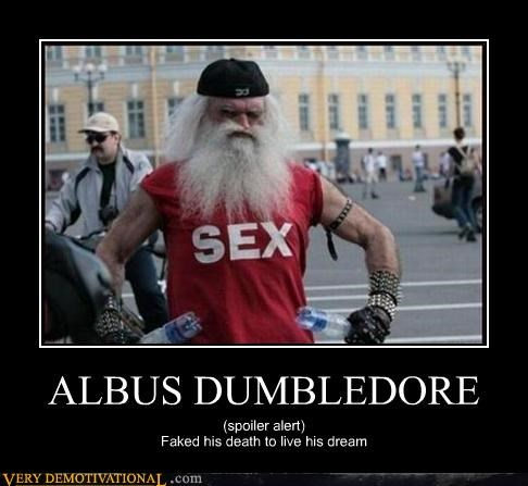 ALBUS DUMBLEDORE (spoiler alert) Faked his death to live his dream